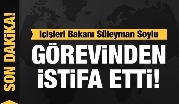 Son dakika - İçişleri Bakanı Süleyman Soylu istifa etti