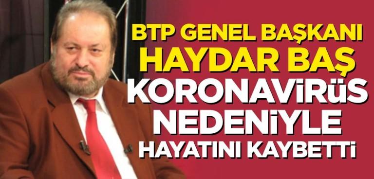 BTP Genel Başkanı Haydar Baş koronavirüsten hayatını kaybetti