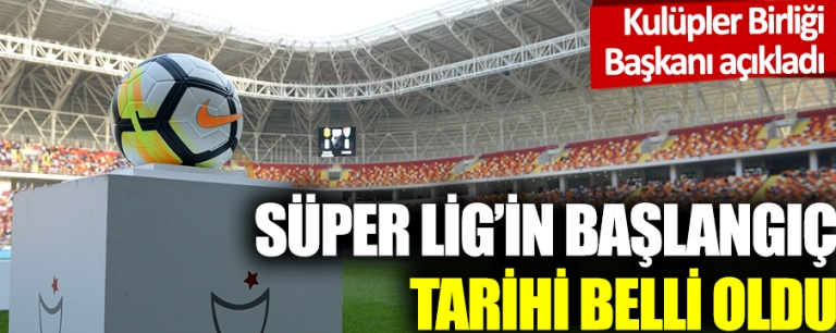 Süper Lig'in başlayacağı tarih belli oldu
