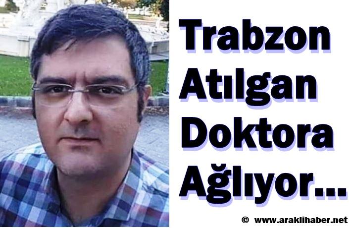 Trabzon Atılgan Doktora Ağlıyor