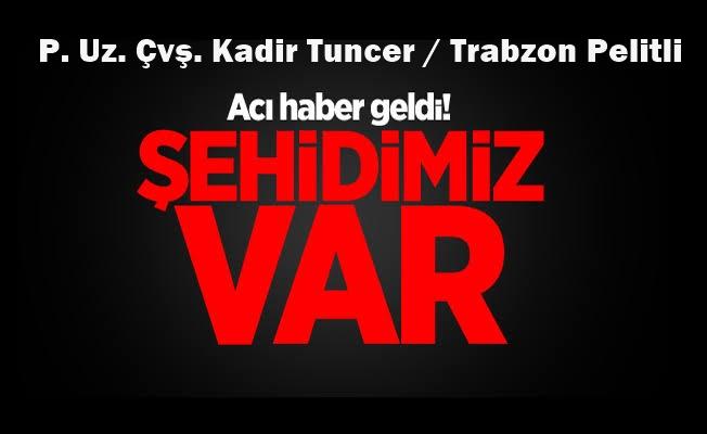 Trabzonlu P. Uz. Çvş.  Kadir TUNCER Suriye'de Şehit Oldu